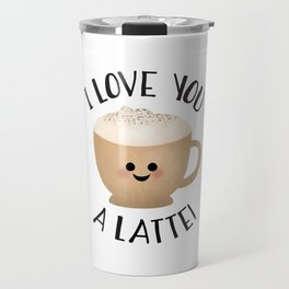 I Love You A LATTE! Travel Mug