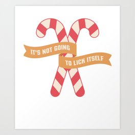 Its Not Going To Lick Itself Christmas Candy Cane Gift design Art Print