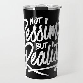 Not Pessimist But Realist Travel Mug