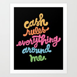 cash rules everything around me - color Art Print