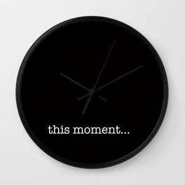 this moment... Wall Clock