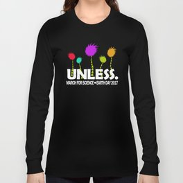 Unless March for Science Earth Day 2017 T-Shirt Long Sleeve T-shirt