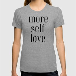 More Self, Love Yourself, Loving Yourself, Self Love T-shirt