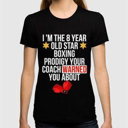 I Am The 8 Year Old Star Boxing Prodigy Your Coach Warned You About T-shirt
