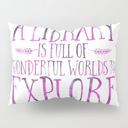 A Library is Full of Wonderful Worlds to Explore - Purple Pillow Sham