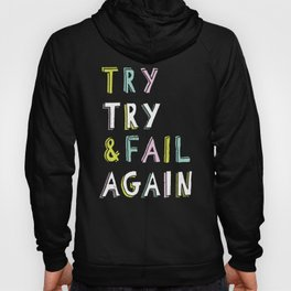 Try & Fail, Try Again Hoody