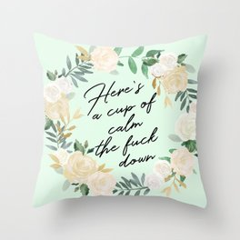 Here's a Cup of Calm the Fuck Down Throw Pillow