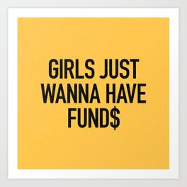 Girls just wanna have funds Art Print