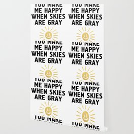 YOU MAKE ME HAPPY WHEN SKIES ARE GRAY Wallpaper