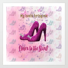 My High Heels Make Me Closer to the Stars Art Print