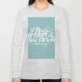 If you can dream it, you can do it! Long Sleeve T-shirt