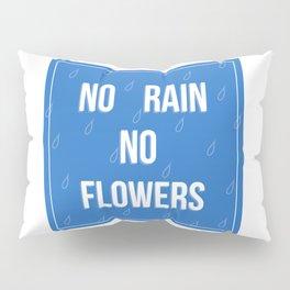 No Rain No Flowers Pillow Sham