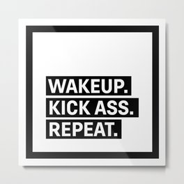 Motivational & Inspirational Quotes - Wakeup. Kick ass. Repeat MMS 994 Metal Print