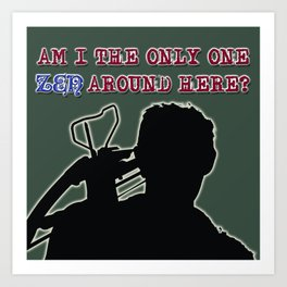 Daryl Dixon-Am I the Only One ZEN Around Here?  Art Print