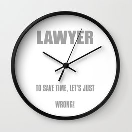 I'm A Lawyer To Save Time, Let's Just Assume That I Am Never Wrong Wall Clock