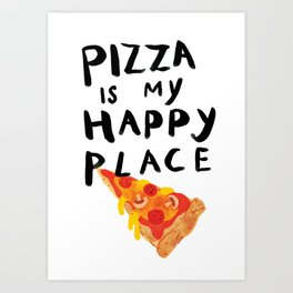 Pizza is my Happy Place Art Print