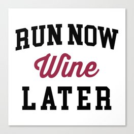 Run Now, Wine Later Funny Quote Canvas Print