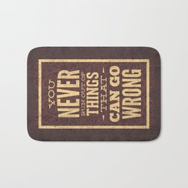 YOU never run out of things that can go wrong- Typography Bath Mat