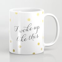 i woke up like this Mugs featuring I woke up like this  by Huntleigh