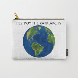 Destroy the Patriarchy, Not the Planet Carry-All Pouch