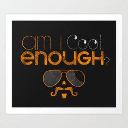 Am I cool enough? Art Print