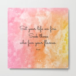 Set your life on fire. Seek those who fan your flames. - Rumi Metal Print