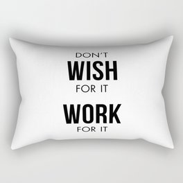 Don't Wish for it Work for it Rectangular Pillow