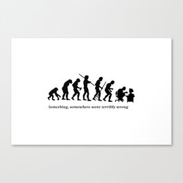 Something , somewhere went terribly wrong Canvas Print