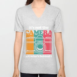 Photos Photography Photographer Pictures Photograph Gift It's Not The Camera But Who's Behind It Unisex V-Neck