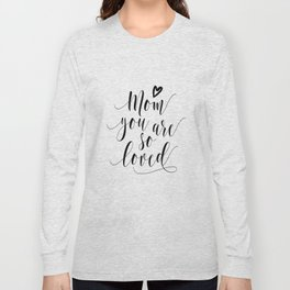 Mom You Are So Loved,Love Gift For Mom,Mom Gifts,Quote Prints,Typography Posters,Mom Life,Love Quote Long Sleeve T-shirt
