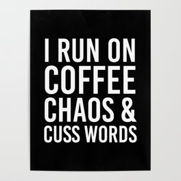 I Run On Coffee, Chaos & Cuss Words (Black & White) Poster