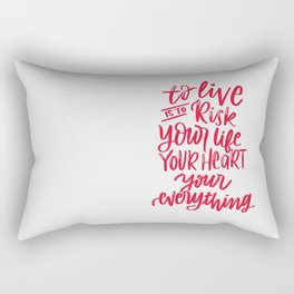 To live is to risk you life, your heart, your everything Rectangular Pillow