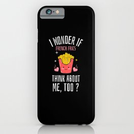I Wonder If Fries Think About Me Too iPhone Case