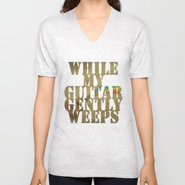 While my guitar gently weeps... Unisex V-Neck