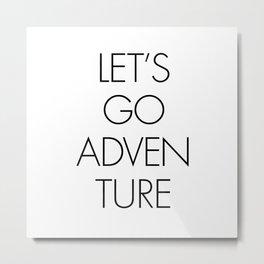 Let's Go Adventure Metal Print