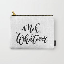 Meh. Whatever Carry-All Pouch