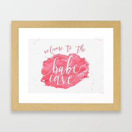 Welcome to the Babe Cave. Framed Art Print