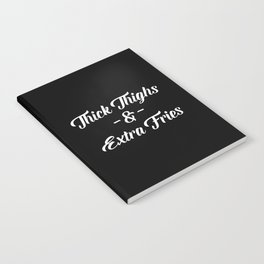 Thighs & Fries Funny Quote Notebook