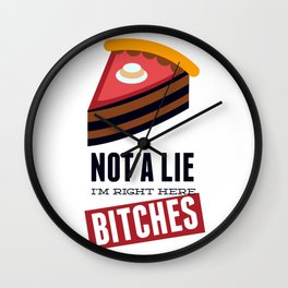 Not A Lie, I'm Right Here Bitches Wall Clock