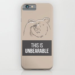 This Is Unbearable iPhone Case