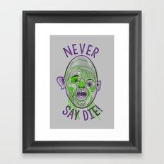 Never say die! Framed Art Print