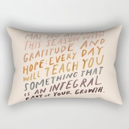 May You Approach This Season With Gratitude And Hope: Every Day Will Teach You Something That Is An Integral Part Of Your Growth. Rectangular Pillow
