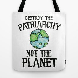 Destroy the Patriarchy not the planet earth day Tote Bag