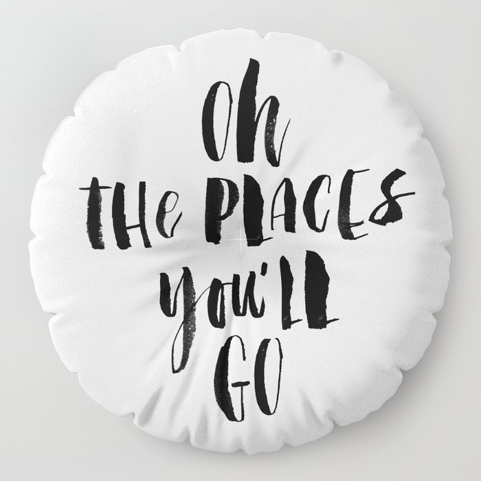 Oh the Places You'll Go black and white monochrome typography poster home decor kids bedroom wall Floor Pillow