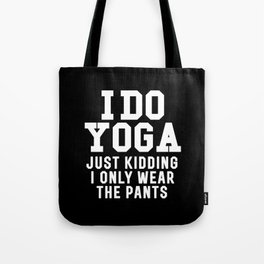 I DO YOGA JUST KIDDING I ONLY WEAR THE PANTS (Black & White) Tote Bag