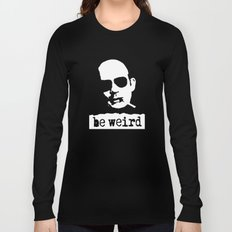 Hunter S. Thompson  |  Be Weird Long Sleeve T-shirt