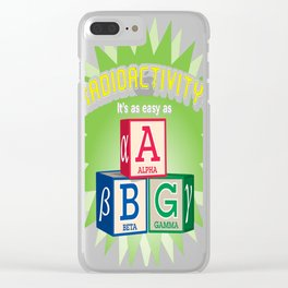 Radioactivity It's as Easy as Alpha, Beta, Gamma Clear iPhone Case