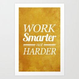 Work Smarter Art Print