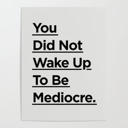 You Did Not Wake Up to Be Mediocre black and white minimalist typography home room wall decor Poster