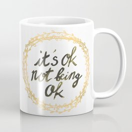 It's ok not being ok Coffee Mug